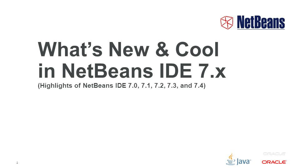 2 What's New & Cool in NetBeans IDE 7.x (Highlights of NetBeans IDE 7.0, 7.1, 7.2, 7.3, and 7.4)