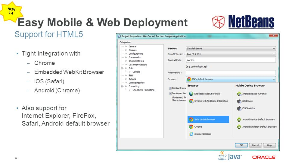 33 Easy Mobile & Web Deployment  Tight integration with – Chrome – Embedded WebKit Browser – iOS (Safari) – Android (Chrome)  Also support for Internet Explorer, FireFox, Safari, Android default browser Support for HTML5 NEW 7.4