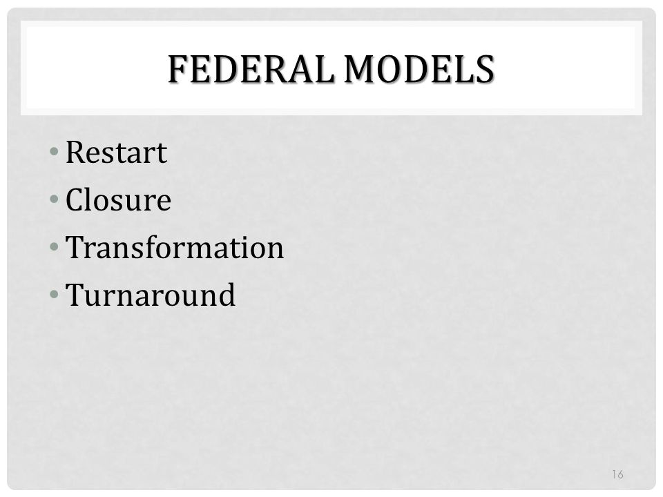 FEDERAL MODELS Restart Closure Transformation Turnaround 16