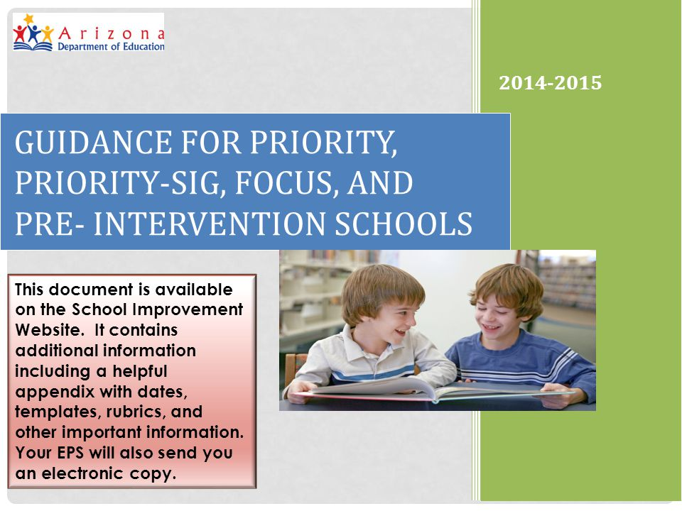 24 2014-2015 GUIDANCE FOR PRIORITY, PRIORITY-SIG, FOCUS, AND PRE- INTERVENTION SCHOOLS This document is available on the School Improvement Website. I