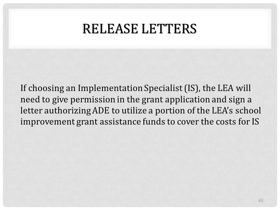 RELEASE LETTERS If choosing an Implementation Specialist (IS), the LEA will need to give permission in the grant application and sign a letter authori