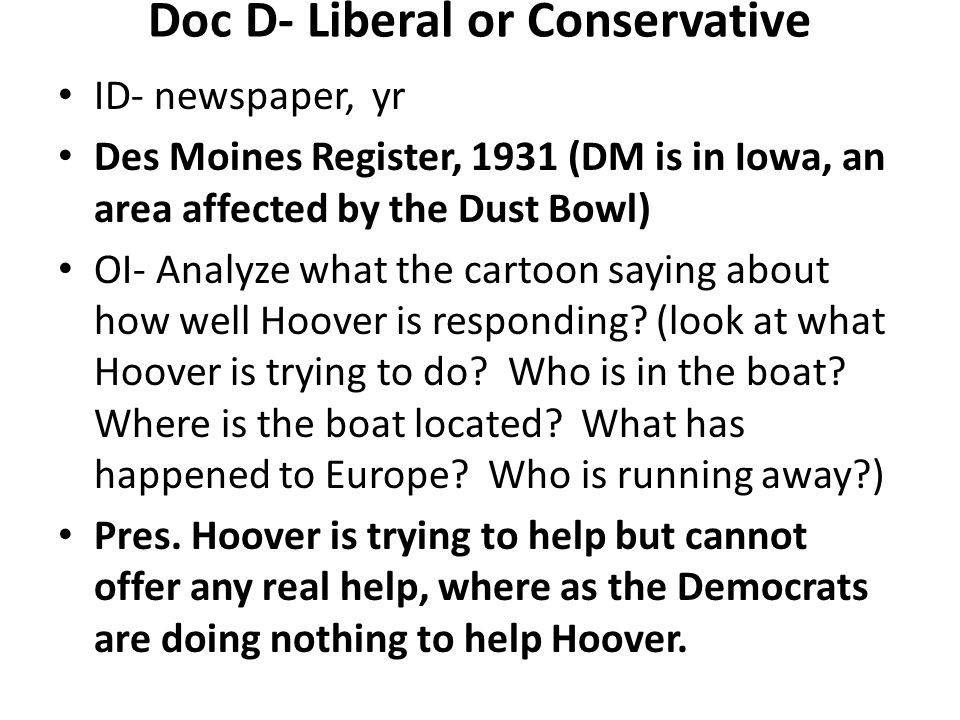 Doc D- Liberal or Conservative ID- newspaper, yr Des Moines Register, 1931 (DM is in Iowa, an area affected by the Dust Bowl) OI- Analyze what the car