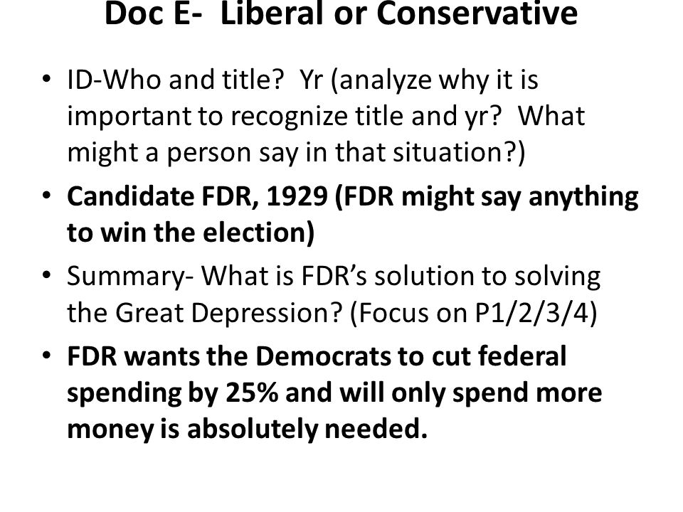 Doc E- Liberal or Conservative ID-Who and title? Yr (analyze why it is important to recognize title and yr? What might a person say in that situation?