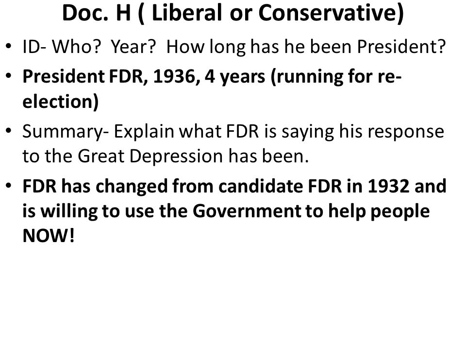 Doc. H ( Liberal or Conservative) ID- Who? Year? How long has he been President? President FDR, 1936, 4 years (running for re- election) Summary- Expl