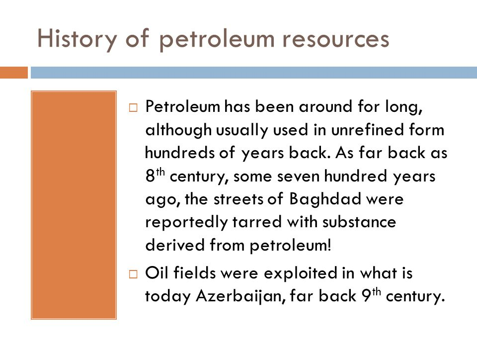 History of petroleum resources  Kerosene lamp was invented some seven hundred years ago.
