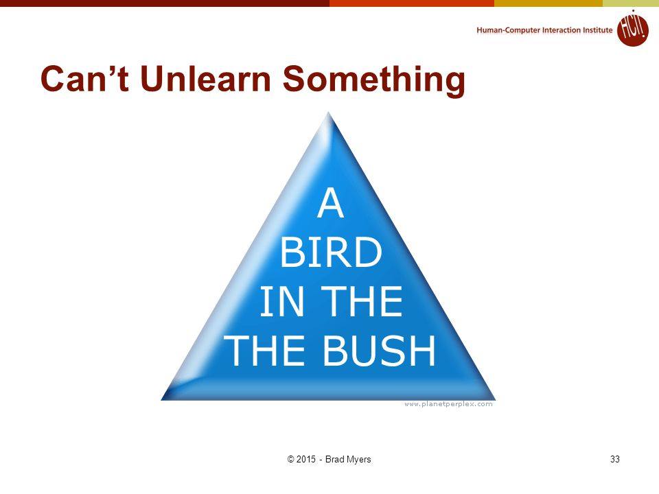 Can't Unlearn Something 33© 2015 - Brad Myers