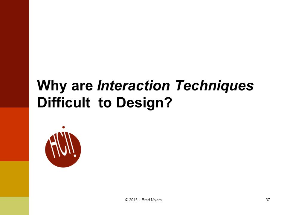 Why are Interaction Techniques Difficult to Design 37© 2015 - Brad Myers