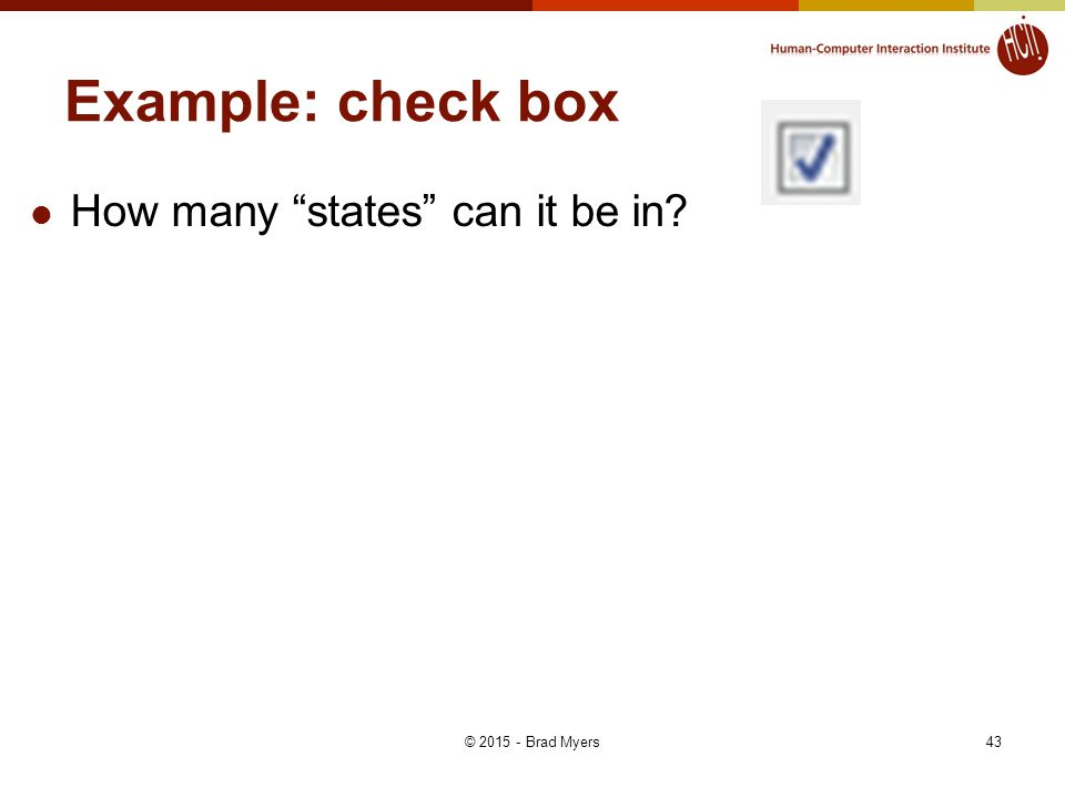 Example: check box How many states can it be in? © 2015 - Brad Myers43