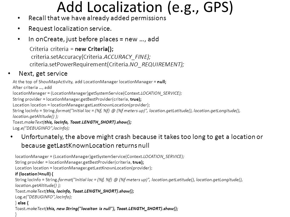 Add Localization (e.g., GPS) Recall that we have already added permissions Request localization service.