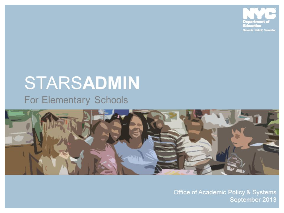 STARSADMIN For Elementary Schools Office of Academic Policy & Systems September 2013
