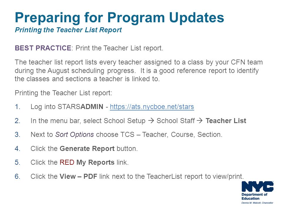 BEST PRACTICE: Print the Teacher List report. The teacher list report lists every teacher assigned to a class by your CFN team during the August sched