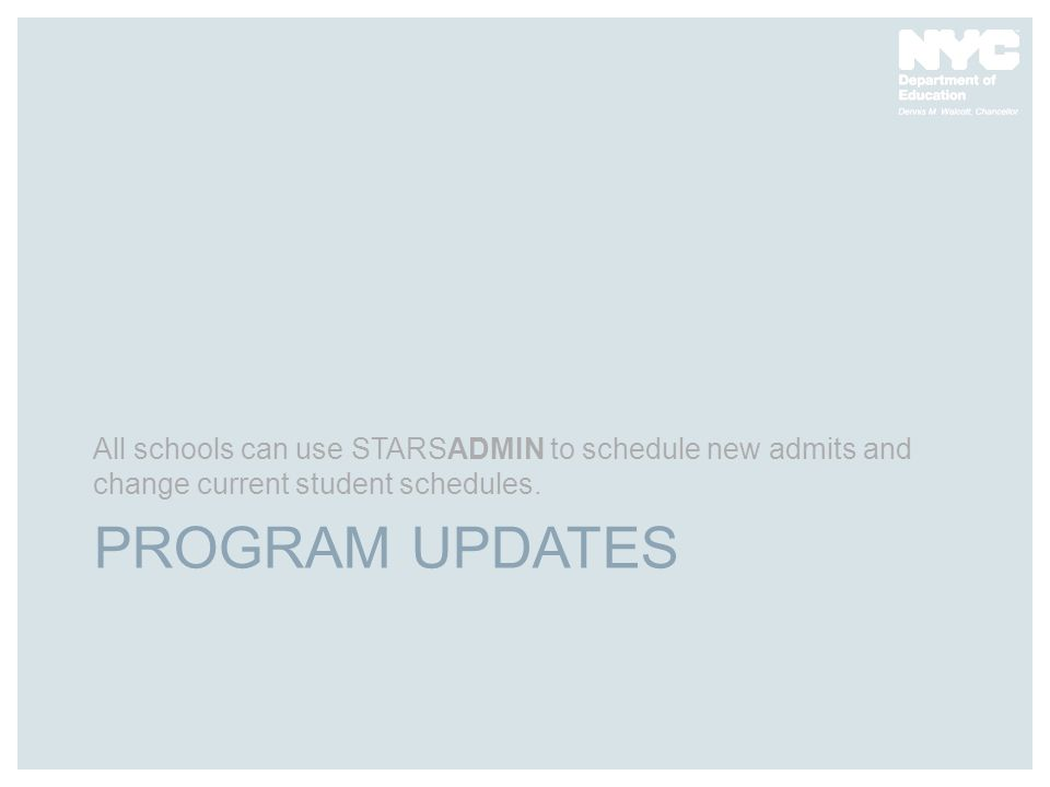 PROGRAM UPDATES All schools can use STARSADMIN to schedule new admits and change current student schedules.