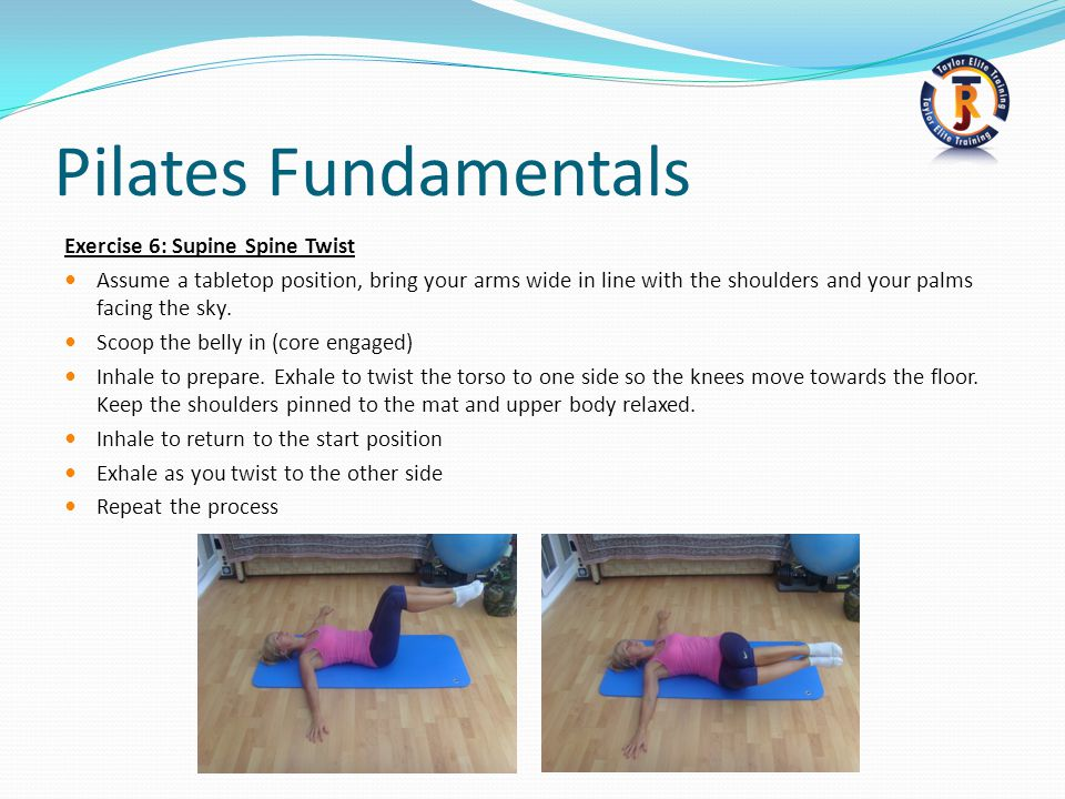 Pilates Fundamentals Exercise 6: Supine Spine Twist Assume a tabletop position, bring your arms wide in line with the shoulders and your palms facing the sky.