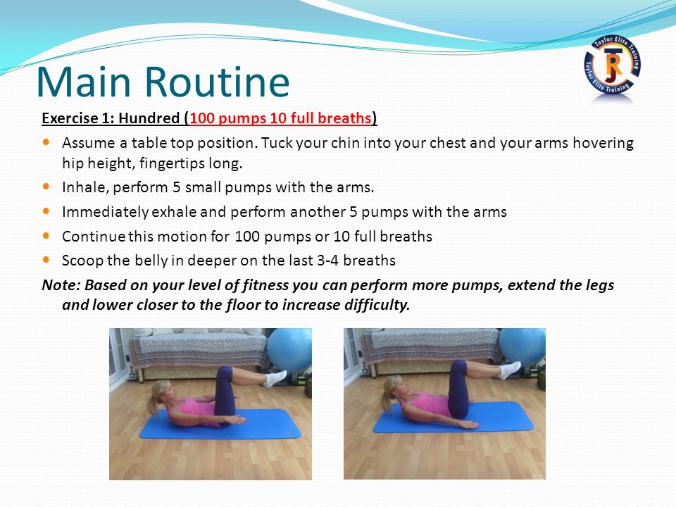 Main Routine Exercise 1: Hundred (100 pumps 10 full breaths) Assume a table top position.