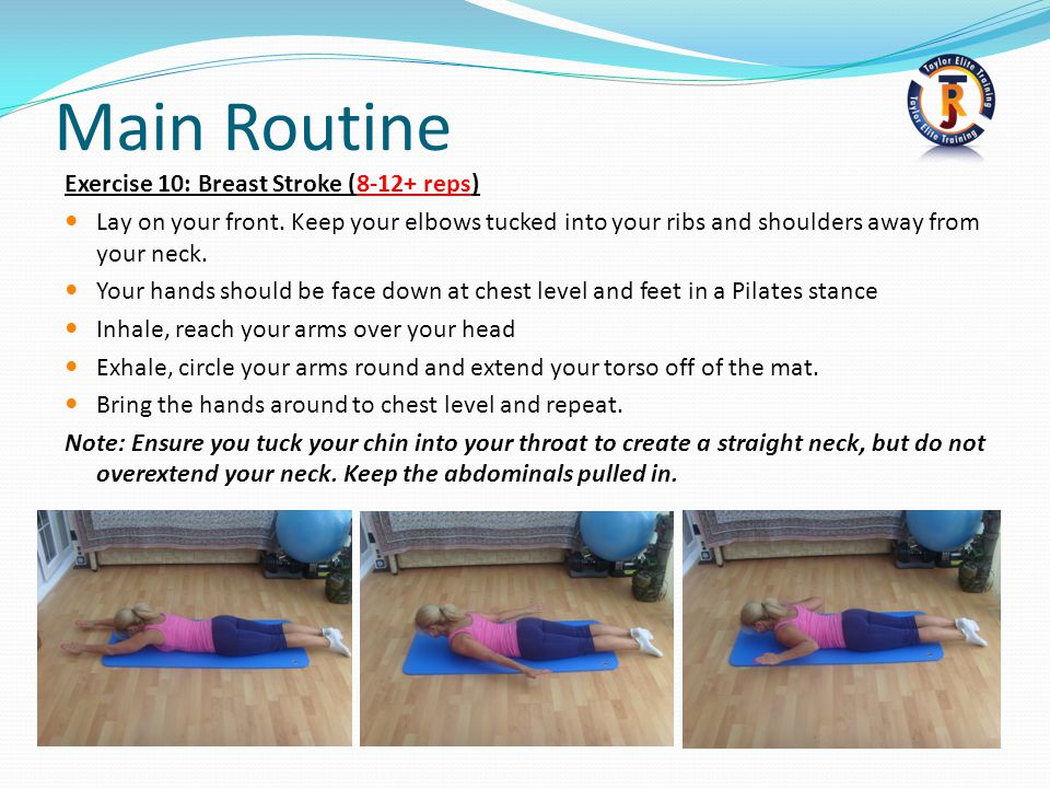 Main Routine Exercise 10: Breast Stroke (8-12+ reps) Lay on your front.