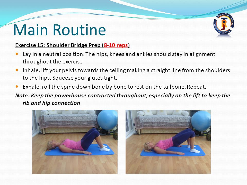 Main Routine Exercise 15: Shoulder Bridge Prep (8-10 reps) Lay in a neutral position.