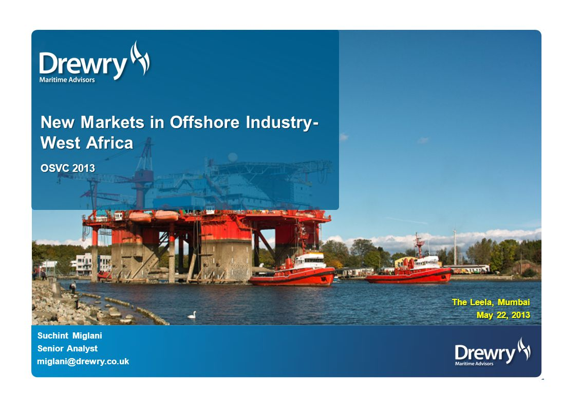 © Drewry 2013 22 Drewry | New Markets in Offshore Industry- West Africa About Drewry Across four decades, our advisors have worked at the heart of international shipping and supply chains so we can apply our know- how to support client ambitions… creating a virtuous circle of knowledge and expertise.