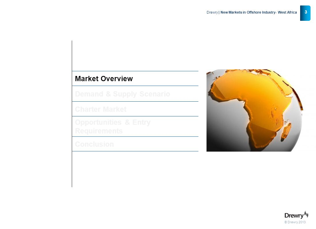 © Drewry 2013 24 Drewry | New Markets in Offshore Industry- West Africa Research Through Drewry, clients have unparalleled access to shipping intelligence and the reassurance that our people are the best informed in the business.