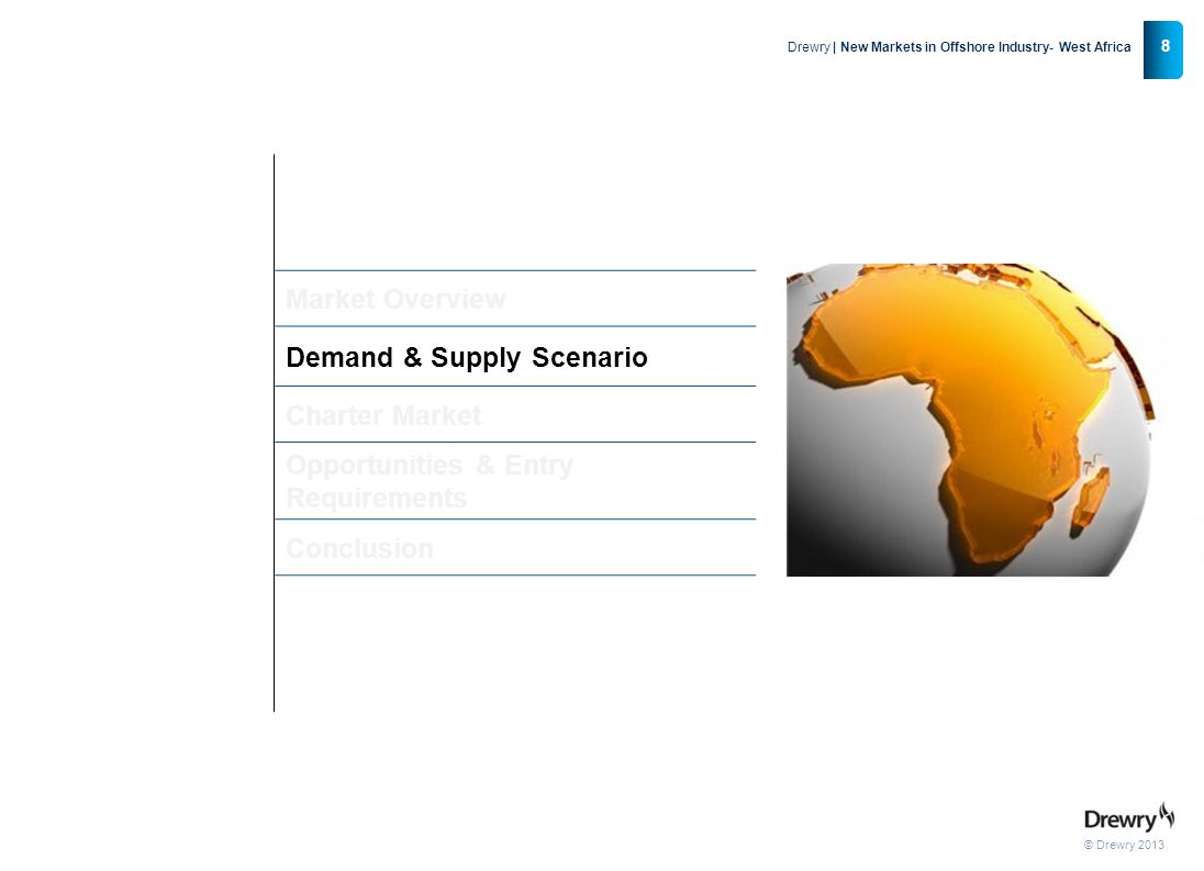 © Drewry 2013 9 Drewry | New Markets in Offshore Industry- West Africa Demand Drivers High E&P Capex Increasing Offshore activity as onshore fields mature Robust OSV Demand High Energy demand & Oil prices Source: Drewry Maritime Research /Barclays  Global E & P spending is expected to be $644 bn in 2013, up 6.6% from the previous year.(Barclays research)  Africa E & P around 4% of the World E & P spending.