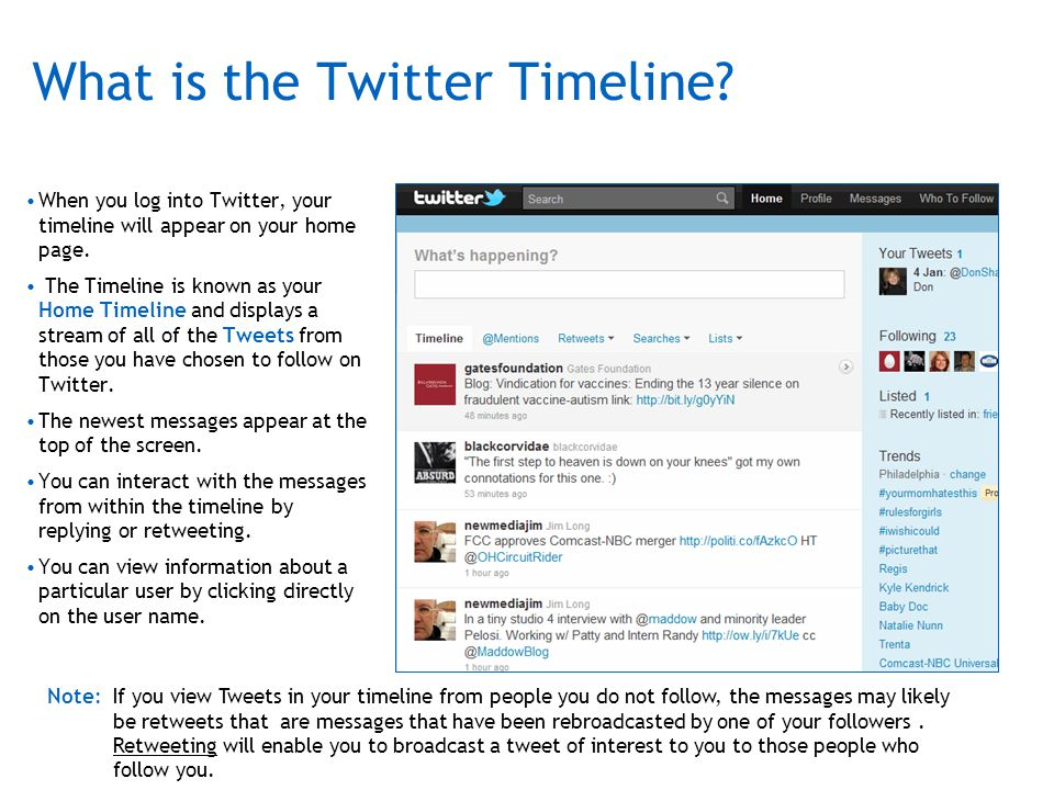 What is the Twitter Timeline? When you log into Twitter, your timeline will appear on your home page. The Timeline is known as your Home Timeline and