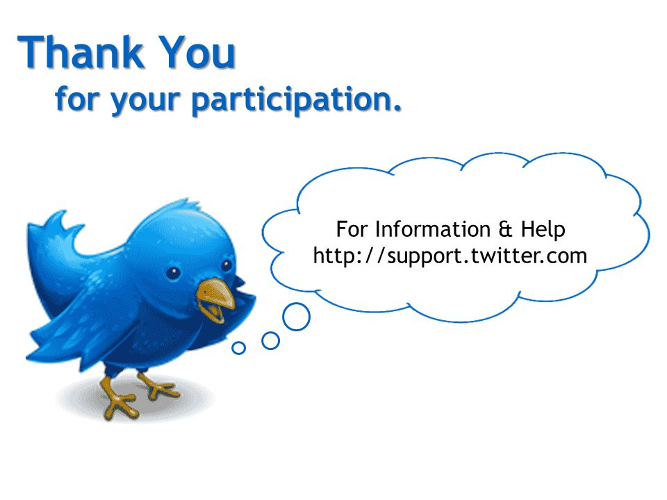 Thank You for your participation. For Information & Help http://support.twitter.com