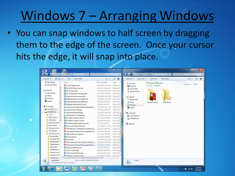 Windows 7 – Arranging Windows You can snap windows to half screen by dragging them to the edge of the screen. Once your cursor hits the edge, it will