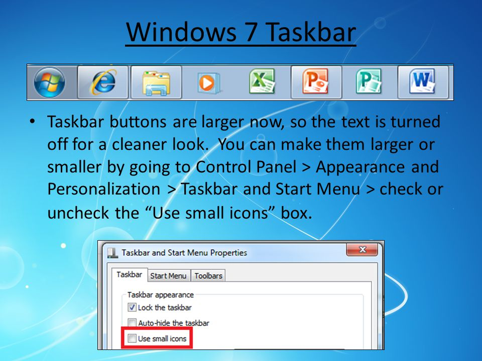 Windows 7 Taskbar Taskbar buttons are larger now, so the text is turned off for a cleaner look. You can make them larger or smaller by going to Contro