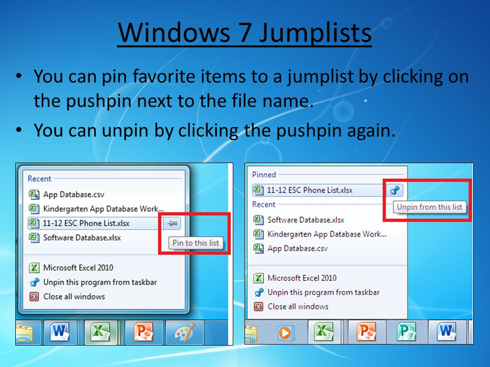 Windows 7 Jumplists You can pin favorite items to a jumplist by clicking on the pushpin next to the file name.