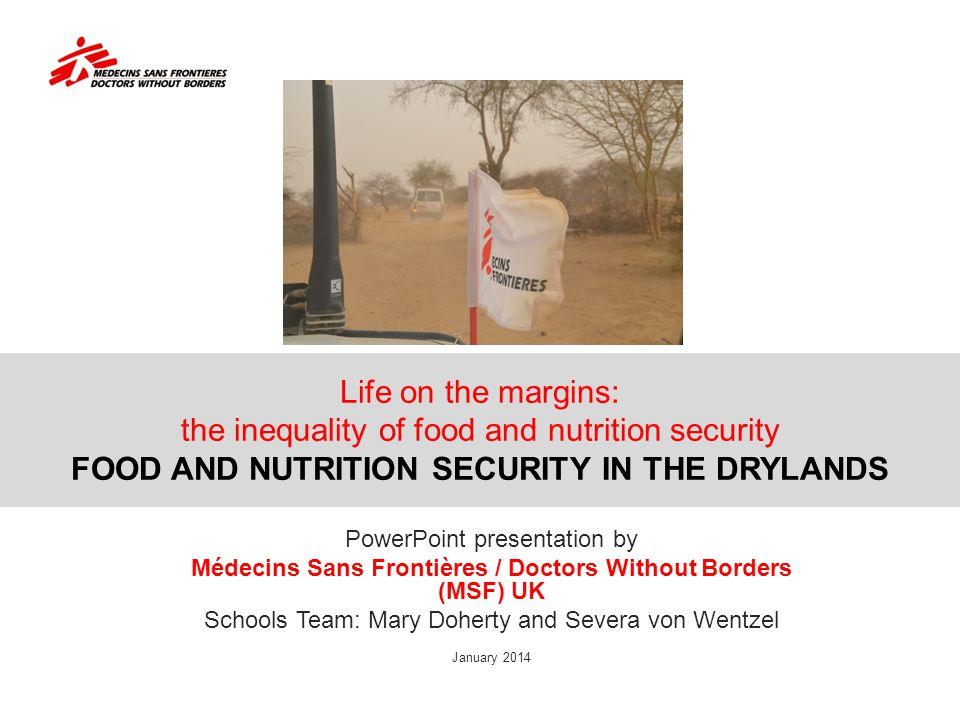 Life on the margins: the inequality of food and nutrition security FOOD AND NUTRITION SECURITY IN THE DRYLANDS PowerPoint presentation by Médecins San