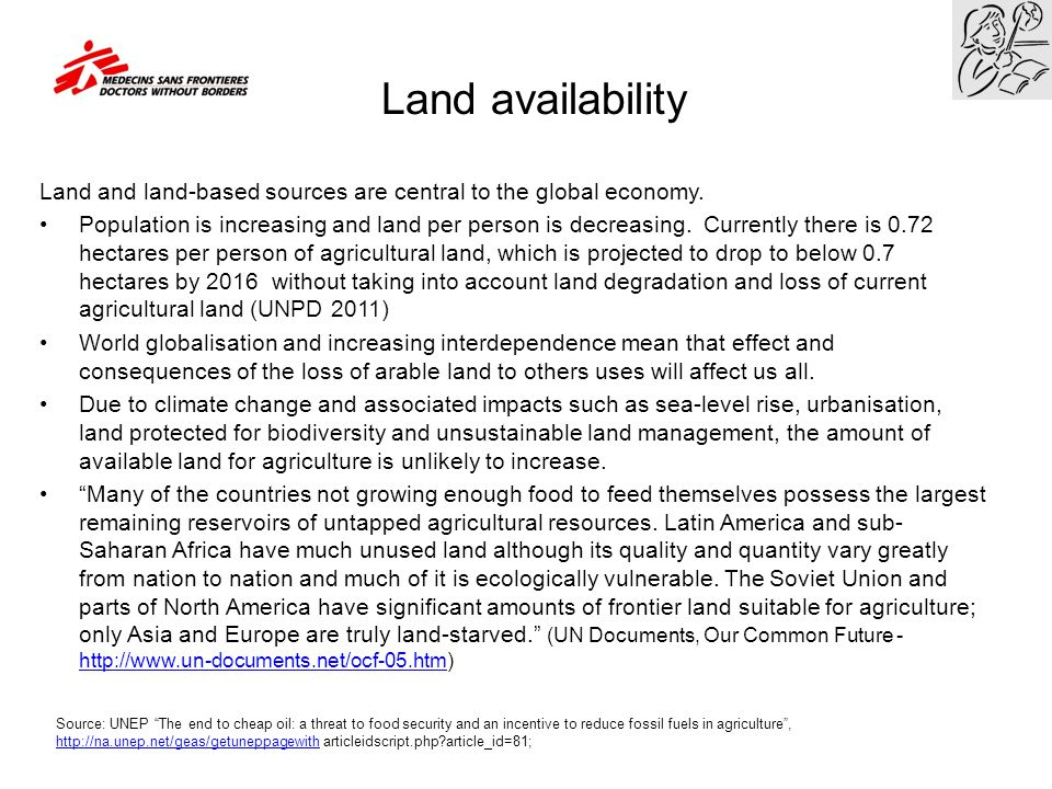 Land availability Land and land-based sources are central to the global economy. Population is increasing and land per person is decreasing. Currently