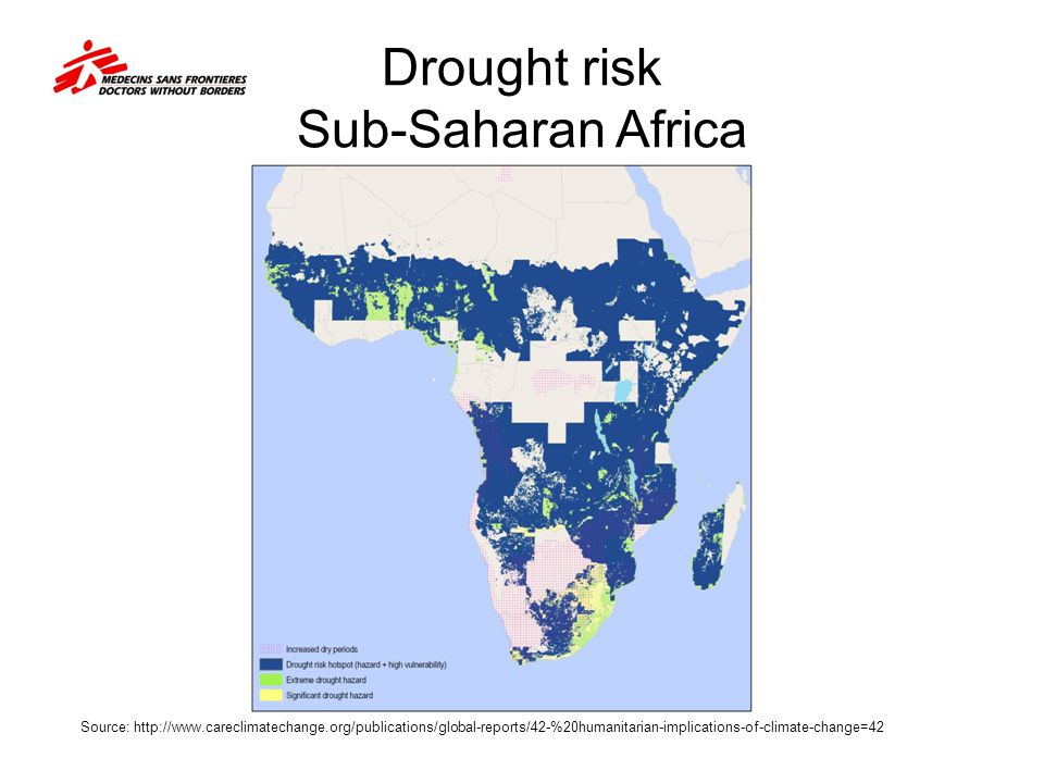 Drought risk Sub-Saharan Africa Source: http://www.careclimatechange.org/publications/global-reports/42-%20humanitarian-implications-of-climate-change
