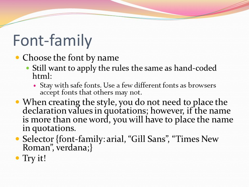 Font-family Choose the font by name Still want to apply the rules the same as hand-coded html: Stay with safe fonts.