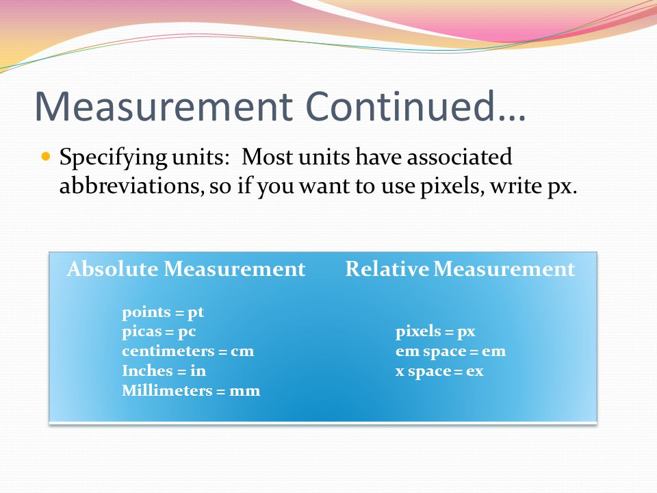 Measurement Continued… Specifying units: Most units have associated abbreviations, so if you want to use pixels, write px.