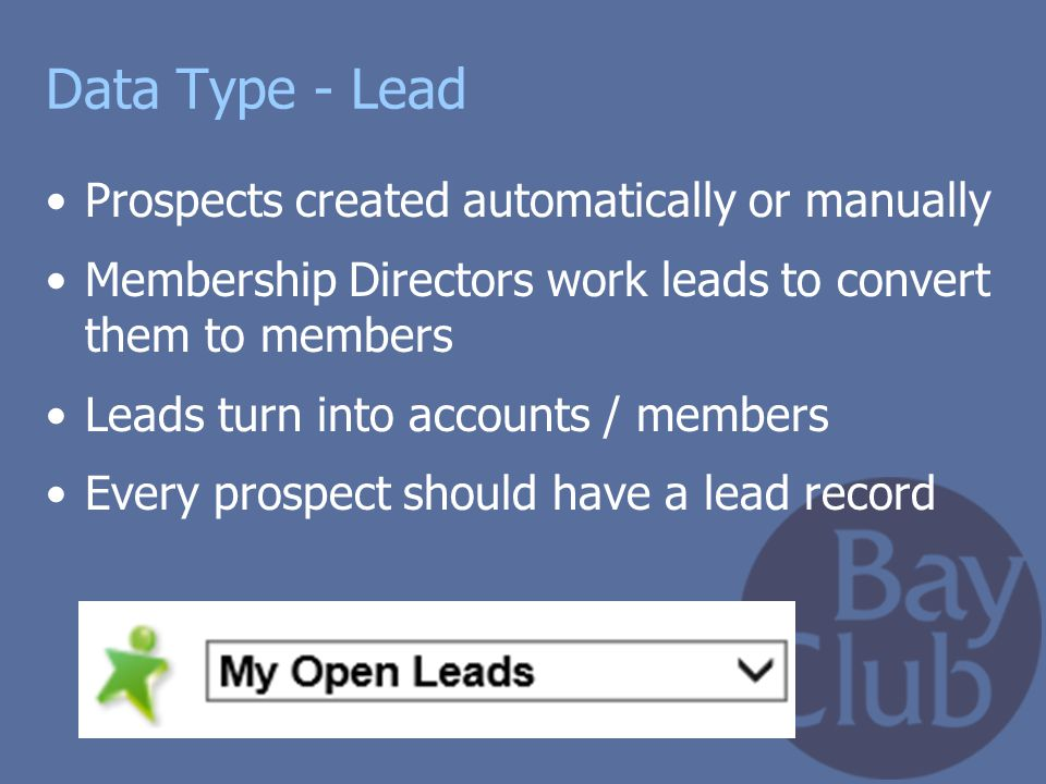 Data Type - Lead Prospects created automatically or manually Membership Directors work leads to convert them to members Leads turn into accounts / mem