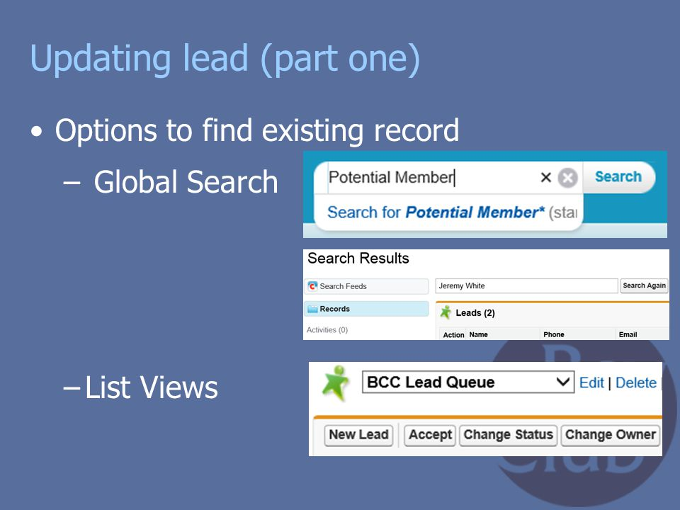 Updating lead (part one) Options to find existing record – Global Search –List Views