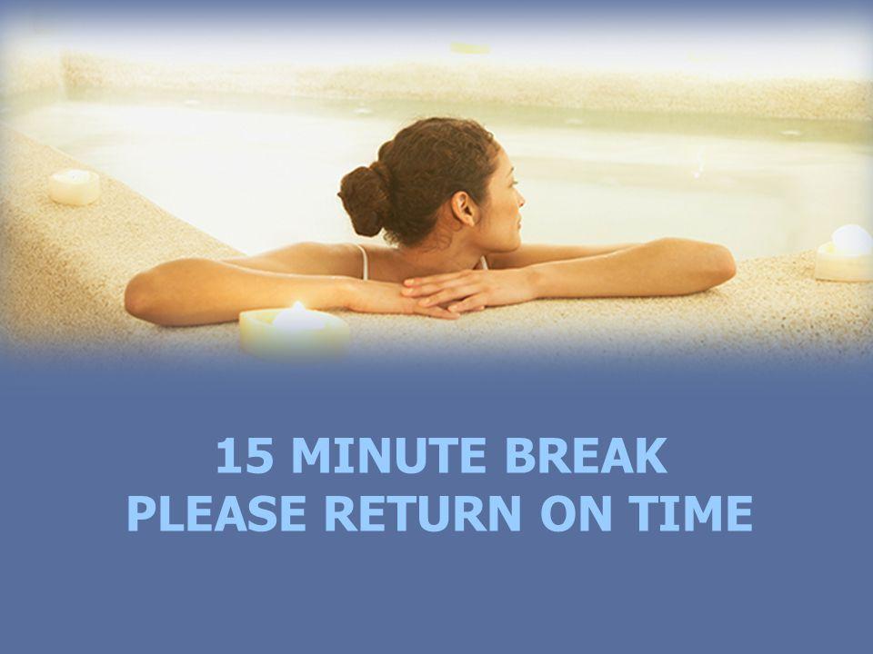 15 MINUTE BREAK PLEASE RETURN ON TIME