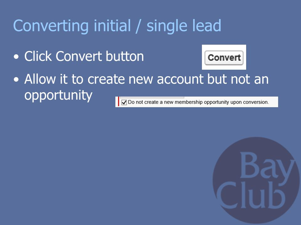 Converting initial / single lead Click Convert button Allow it to create new account but not an opportunity