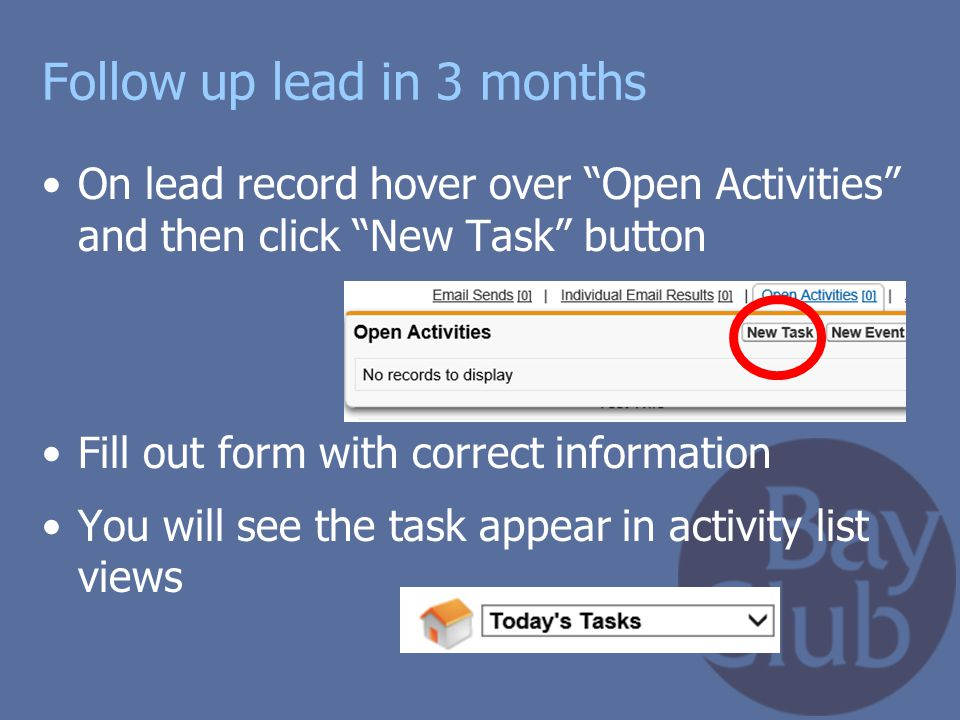 """Follow up lead in 3 months On lead record hover over """"Open Activities"""" and then click """"New Task"""" button Fill out form with correct information You wil"""