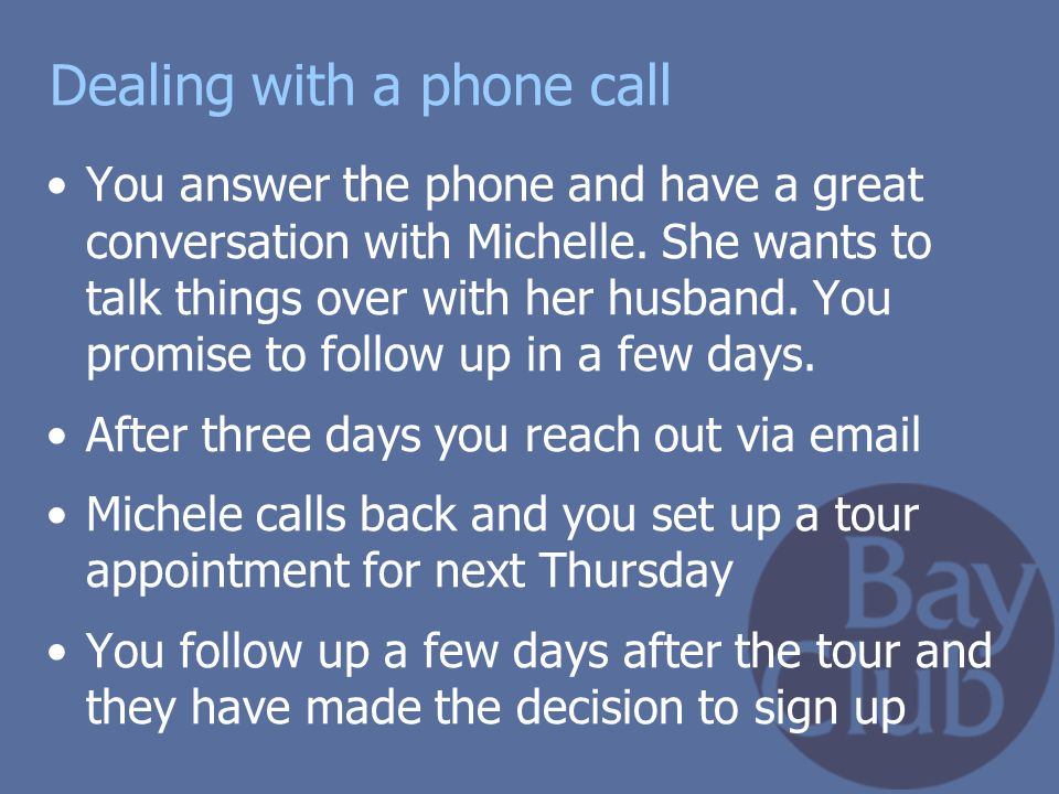Dealing with a phone call You answer the phone and have a great conversation with Michelle. She wants to talk things over with her husband. You promis
