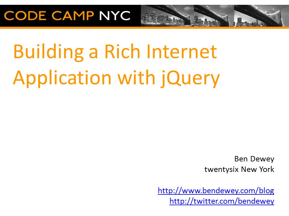 Building a Rich Internet Application with jQuery Ben Dewey twentysix New York http://www.bendewey.com/blog http://twitter.com/bendewey Fill this space with whatever you want (graphic, logo, whatever)