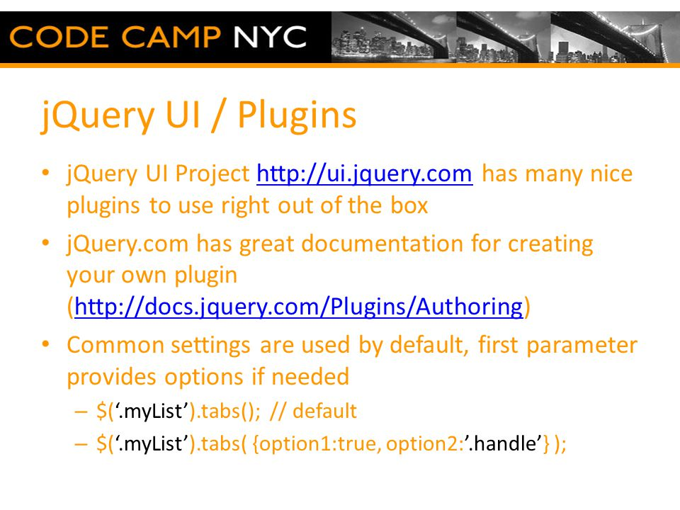 jQuery UI / Plugins jQuery UI Project http://ui.jquery.com has many nice plugins to use right out of the boxhttp://ui.jquery.com jQuery.com has great