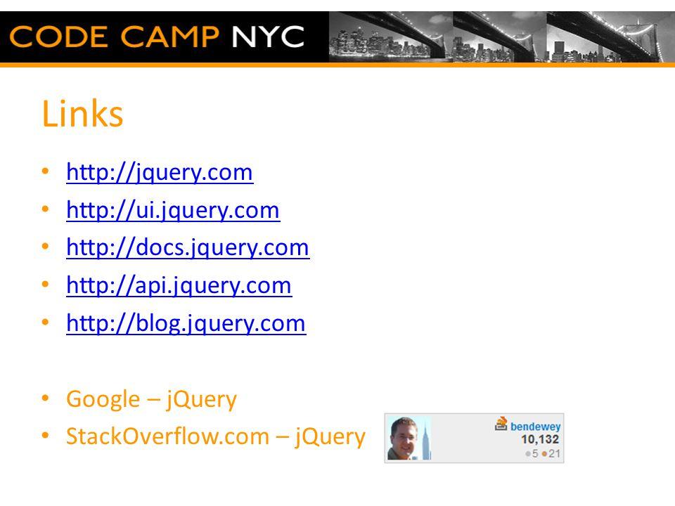 Links http://jquery.com http://ui.jquery.com http://docs.jquery.com http://api.jquery.com http://blog.jquery.com Google – jQuery StackOverflow.com – jQuery