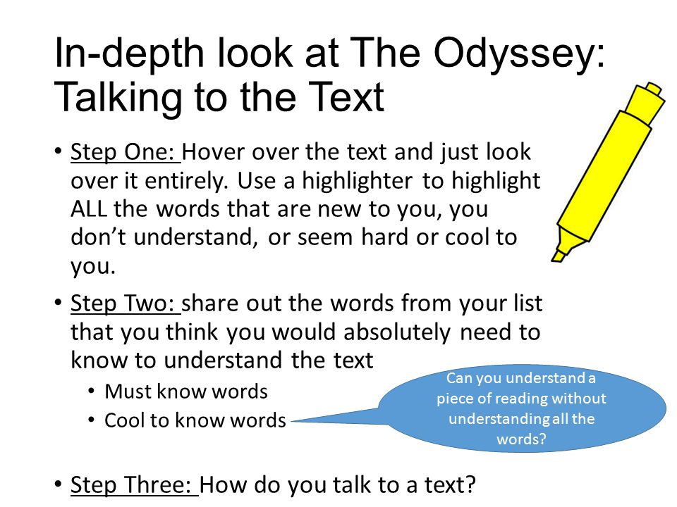 In-depth look at The Odyssey: Talking to the Text Step One: Hover over the text and just look over it entirely. Use a highlighter to highlight ALL the