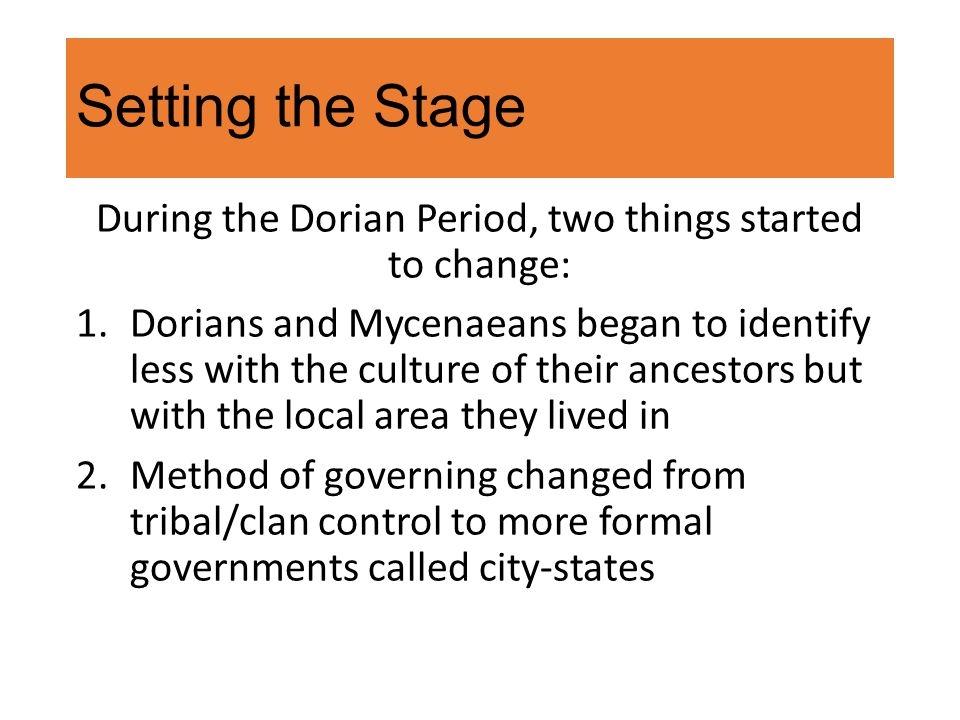 Setting the Stage During the Dorian Period, two things started to change: 1.Dorians and Mycenaeans began to identify less with the culture of their an