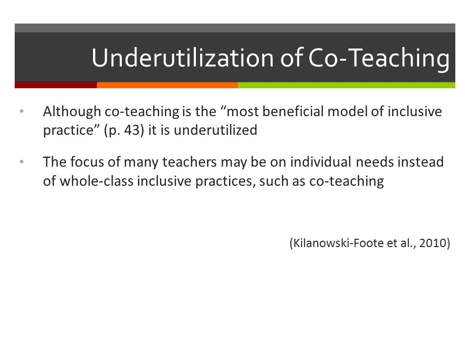 Underutilization of Co-Teaching Although co-teaching is the most beneficial model of inclusive practice (p.