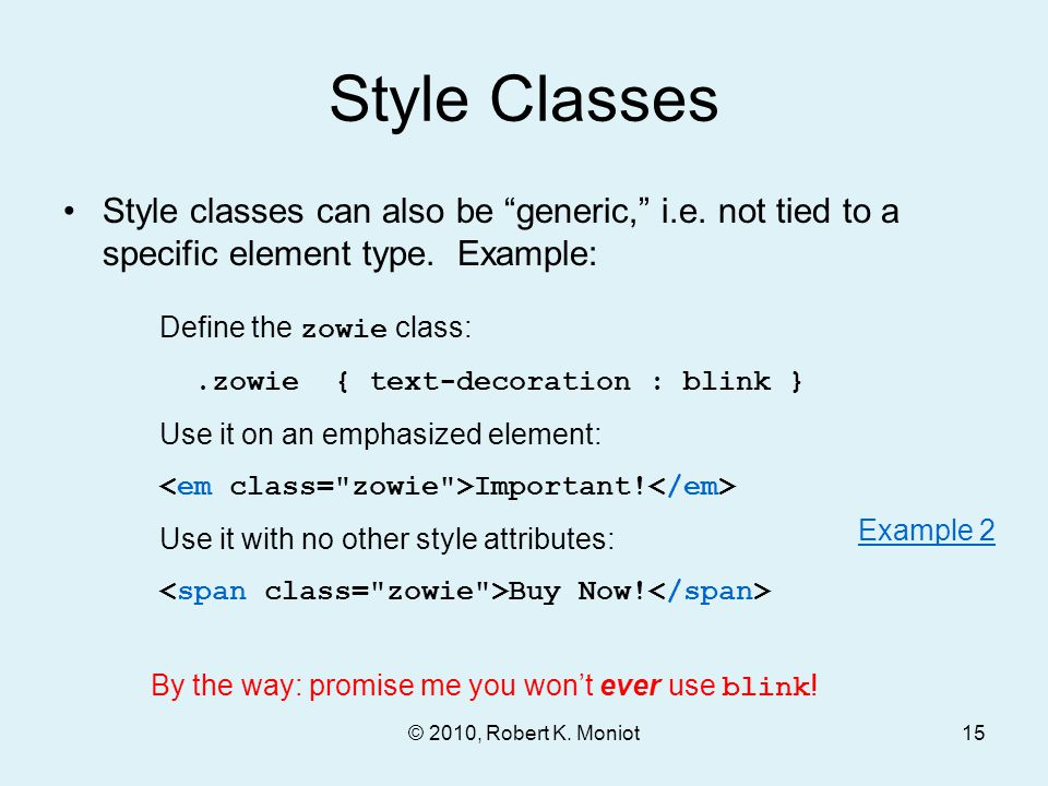 "© 2010, Robert K. Moniot Style Classes Style classes can also be ""generic,"" i.e. not tied to a specific element type. Example: Define the zowie class:"