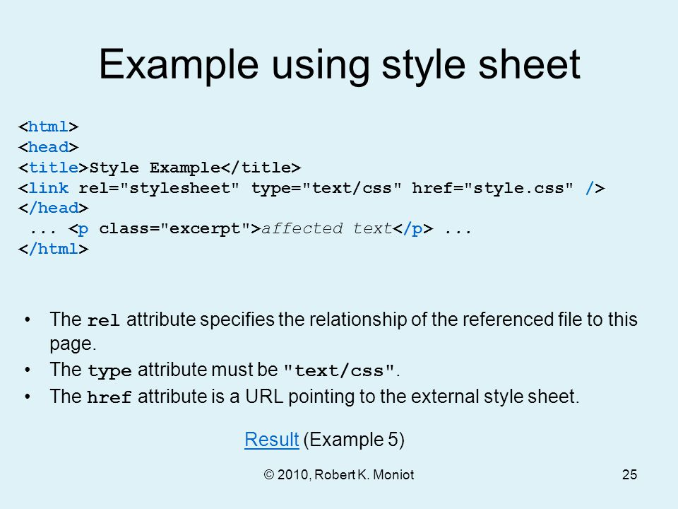© 2010, Robert K. Moniot Example using style sheet The rel attribute specifies the relationship of the referenced file to this page. The type attribut