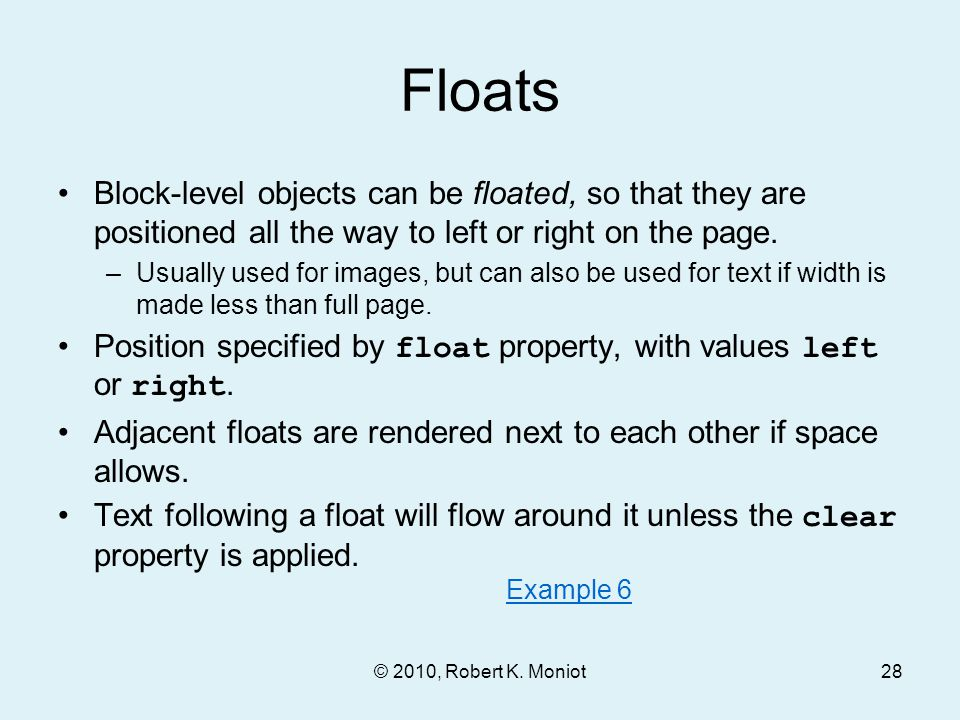 Floats Block-level objects can be floated, so that they are positioned all the way to left or right on the page.