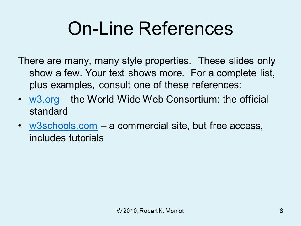 On-Line References There are many, many style properties.