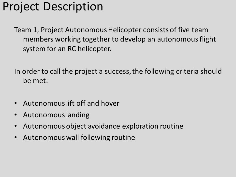 Project Description Team 1, Project Autonomous Helicopter consists of five team members working together to develop an autonomous flight system for an RC helicopter.